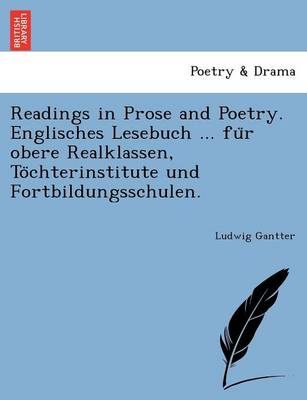 Readings in Prose and Poetry. Englisches Lesebuch ... Fu R Obere Realklassen, to Chterinstitute Und Fortbildungsschulen.