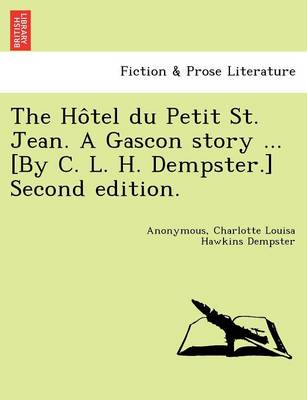 The Ho Tel Du Petit St. Jean. a Gascon Story ... [By C. L. H. Dempster.] Second Edition.