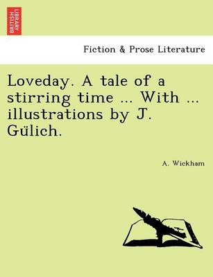 Loveday. a Tale of a Stirring Time ... with ... Illustrations by J. Gu Lich.