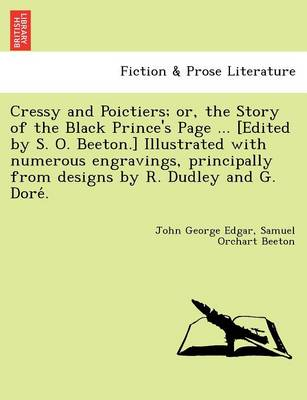 Cressy and Poictiers; Or, the Story of the Black Prince's Page ... [Edited by S. O. Beeton.] Illustrated with Numerous Engravings, Principally from Designs by R. Dudley and G. Dore .