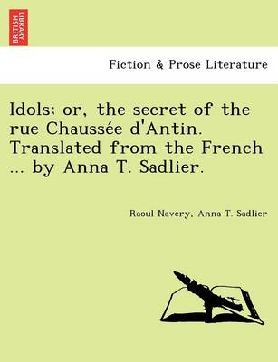 Idols; Or, the Secret of the Rue Chausse E D'Antin. Translated from the French ... by Anna T. Sadlier.
