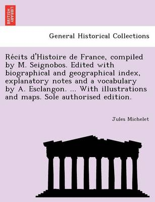 Re Cits D'Histoire de France, Compiled by M. Seignobos. Edited with Biographical and Geographical Index, Explanatory Notes and a Vocabulary by A. Esclangon. ... with Illustrations and Maps. Sole Authorised Edition.