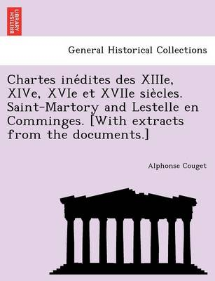 Chartes Ine Dites Des Xiiie, Xive, Xvie Et Xviie Sie Cles. Saint-Martory and Lestelle En Comminges. [With Extracts from the Documents.]