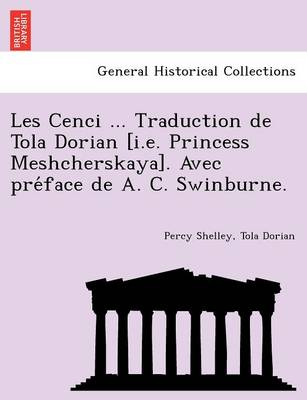 Les Cenci ... Traduction de Tola Dorian [I.E. Princess Meshcherskaya]. Avec Pre Face de A. C. Swinburne.