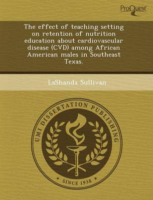 The Effect of Teaching Setting on Retention of Nutrition Education about Cardiovascular Disease (CVD) Among African American Males in Southeast Texas