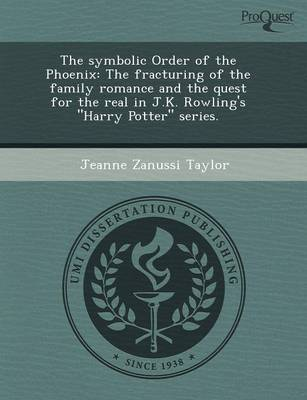 The Symbolic Order of the Phoenix: The Fracturing of the Family Romance and the Quest for the Real in J.K