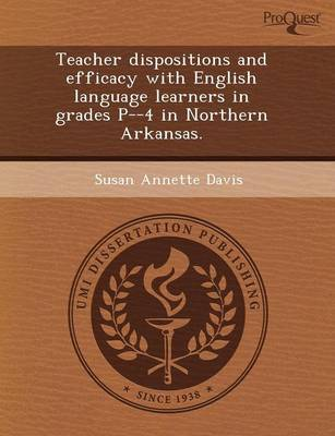 Teacher Dispositions and Efficacy with English Language Learners in Grades P--4 in Northern Arkansas