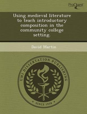 Using Medieval Literature to Teach Introductory Composition in the Community College Setting