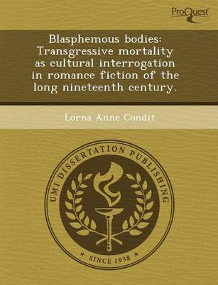 Blasphemous Bodies: Transgressive Mortality as Cultural Interrogation in Romance Fiction of the Long Nineteenth Century