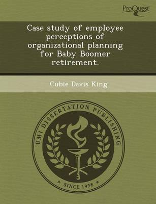 Case Study of Employee Perceptions of Organizational Planning for Baby Boomer Retirement
