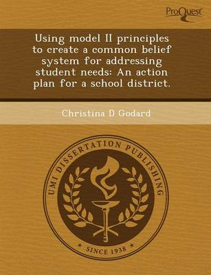 Using Model II Principles to Create a Common Belief System for Addressing Student Needs: An Action Plan for a School District