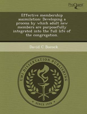 Effective Membership Assimilation: Developing a Process by Which Adult New Members Are Purposefully Integrated Into the Full Life of the Congregation