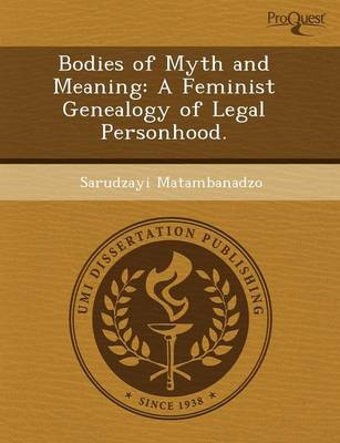 Bodies of Myth and Meaning: A Feminist Genealogy of Legal Personhood