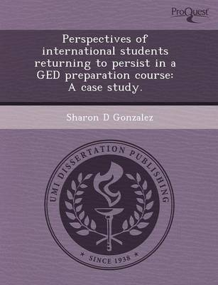 Perspectives of International Students Returning to Persist in a GED Preparation Course: A Case Study