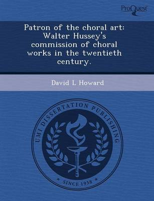 Patron of the Choral Art: Walter Hussey's Commission of Choral Works in the Twentieth Century
