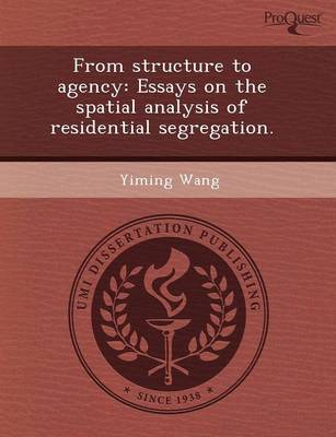 From Structure to Agency: Essays on the Spatial Analysis of Residential Segregation
