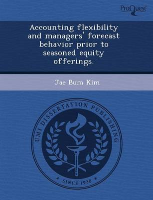 Accounting Flexibility and Managers' Forecast Behavior Prior to Seasoned Equity Offerings