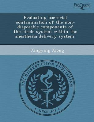 Evaluating Bacterial Contamination of the Non-Disposable Components of the Circle System Within the Anesthesia Delivery System