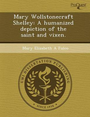 Mary Wollstonecraft Shelley: A Humanized Depiction of the Saint and Vixen