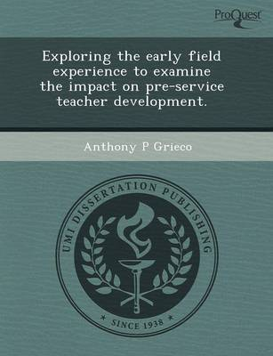 Exploring the Early Field Experience to Examine the Impact on Pre-Service Teacher Development
