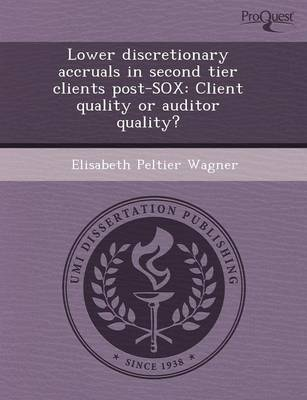Lower Discretionary Accruals in Second Tier Clients Post-Sox: Client Quality or Auditor Quality?