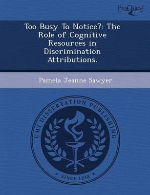 Too Busy to Notice?: The Role of Cognitive Resources in Discrimination Attributions