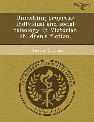 Unmaking Progress: Individual and Social Teleology in Victorian Children's Fiction