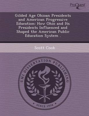 Gilded Age Ohioan Presidents and American Progressive Education: How Ohio and Its Presidents Influenced and Shaped the American Public Education Syste