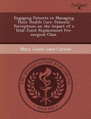 Engaging Patients in Managing Their Health Care: Patients' Perceptions on the Impact of a Total Joint Replacement Pre-Surgical Class