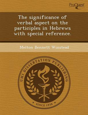The Significance of Verbal Aspect on the Participles in Hebrews with Special Reference