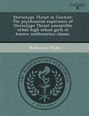 Stereotype Threat in Context: The Psychosocial Experience of Stereotype Threat Susceptible Urban High School Girls in Honors Mathematics Classes