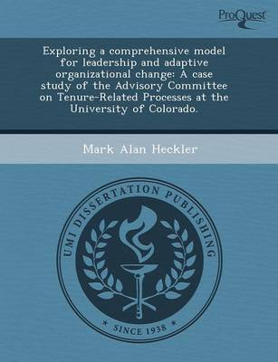 Exploring a Comprehensive Model for Leadership and Adaptive Organizational Change: A Case Study of the Advisory Committee on Tenure-Related Processes