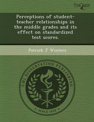 Perceptions of Student-Teacher Relationships in the Middle Grades and Its Effect on Standardized Test Scores