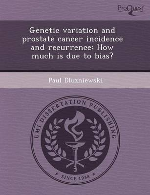 Genetic Variation and Prostate Cancer Incidence and Recurrence: How Much Is Due to Bias?