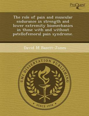 The Role of Pain and Muscular Endurance in Strength and Lower Extremity Biomechanics in Those with and Without Patellofemoral Pain Syndrome
