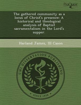 The Gathered Community as a Locus of Christ's Presence: A Historical and Theological Analysis of Baptist Sacramentalism in the Lord's Supper