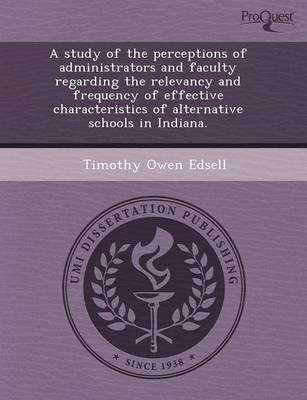 A Study of the Perceptions of Administrators and Faculty Regarding the Relevancy and Frequency of Effective Characteristics of Alternative Schools I