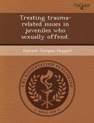 Treating Trauma-Related Issues in Juveniles Who Sexually Offend