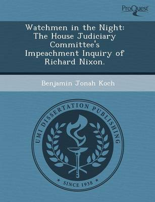 Watchmen in the Night: The House Judiciary Committee's Impeachment Inquiry of Richard Nixon