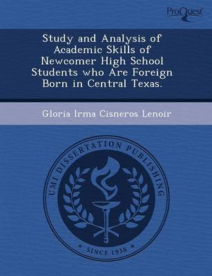 Study and Analysis of Academic Skills of Newcomer High School Students Who Are Foreign Born in Central Texas