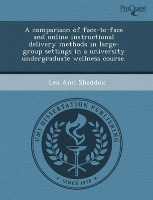 A Comparison of Face-To-Face and Online Instructional Delivery Methods in Large-Group Settings in a University Undergraduate Wellness Course
