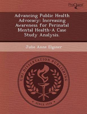 Advancing Public Health Advocacy: Increasing Awareness for Perinatal Mental Health-A Case Study Analysis
