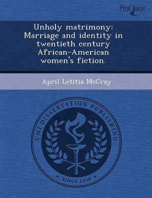 Unholy Matrimony: Marriage and Identity in Twentieth Century African-American Women's Fiction