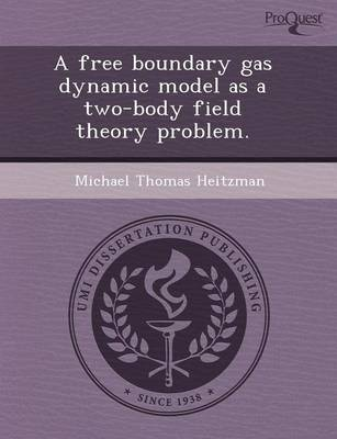A Free Boundary Gas Dynamic Model as a Two-Body Field Theory Problem