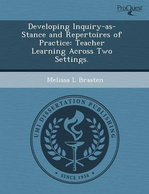 Developing Inquiry-As-Stance and Repertoires of Practice: Teacher Learning Across Two Settings