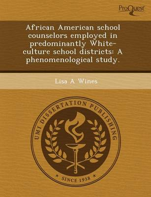 African American School Counselors Employed in Predominantly White-Culture School Districts: A Phenomenological Study