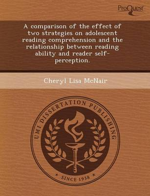 A Comparison of the Effect of Two Strategies on Adolescent Reading Comprehension and the Relationship Between Reading Ability and Reader Self-Percep