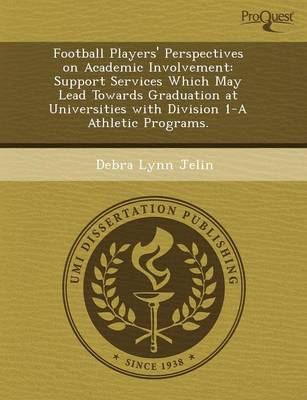 Football Players' Perspectives on Academic Involvement: Support Services Which May Lead Towards Graduation at Universities with Division 1-A Athletic