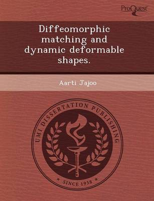 Diffeomorphic Matching and Dynamic Deformable Shapes