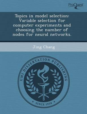 Topics in Model Selection: Variable Selection for Computer Experiments and Choosing the Number of Nodes for Neural Networks